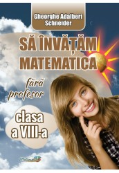 Sa invatam matematica fara profesor cl a VIII-a