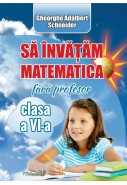 Sa invatam matematica fara profesor cl a VI-a